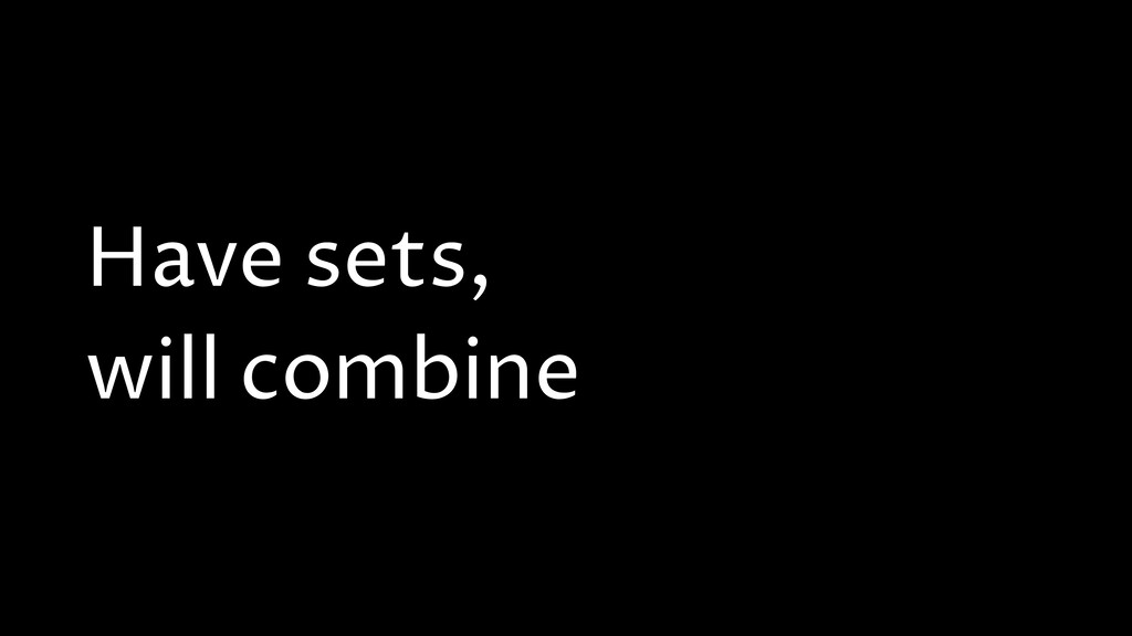 Have sets, will combine