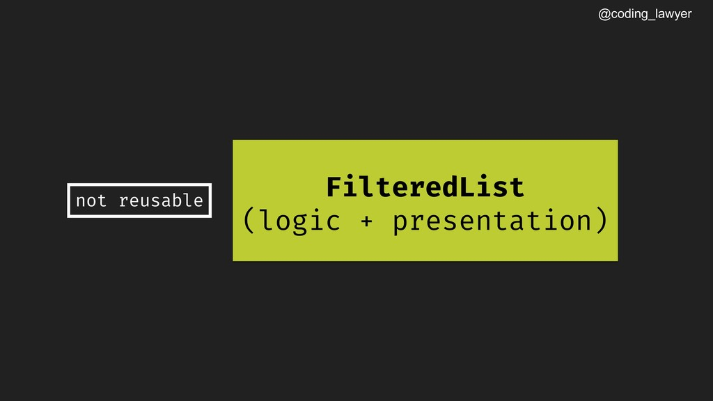 @coding_lawyer FilteredList (logic + presentati...