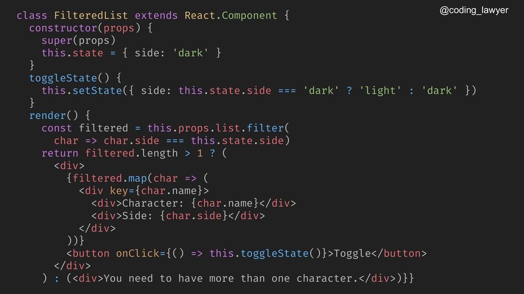 @coding_lawyer class FilteredList extends React...