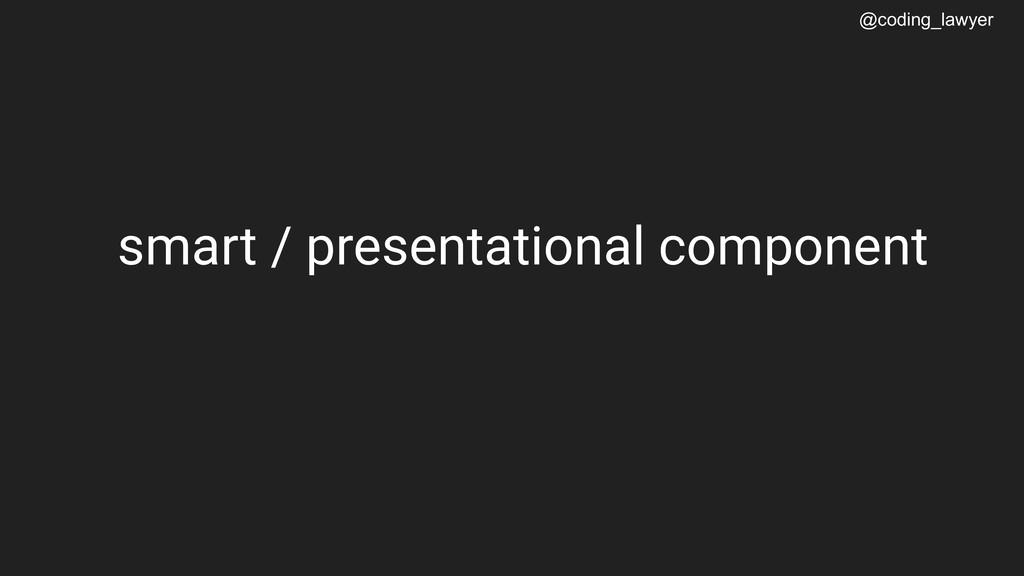 @coding_lawyer smart / presentational component