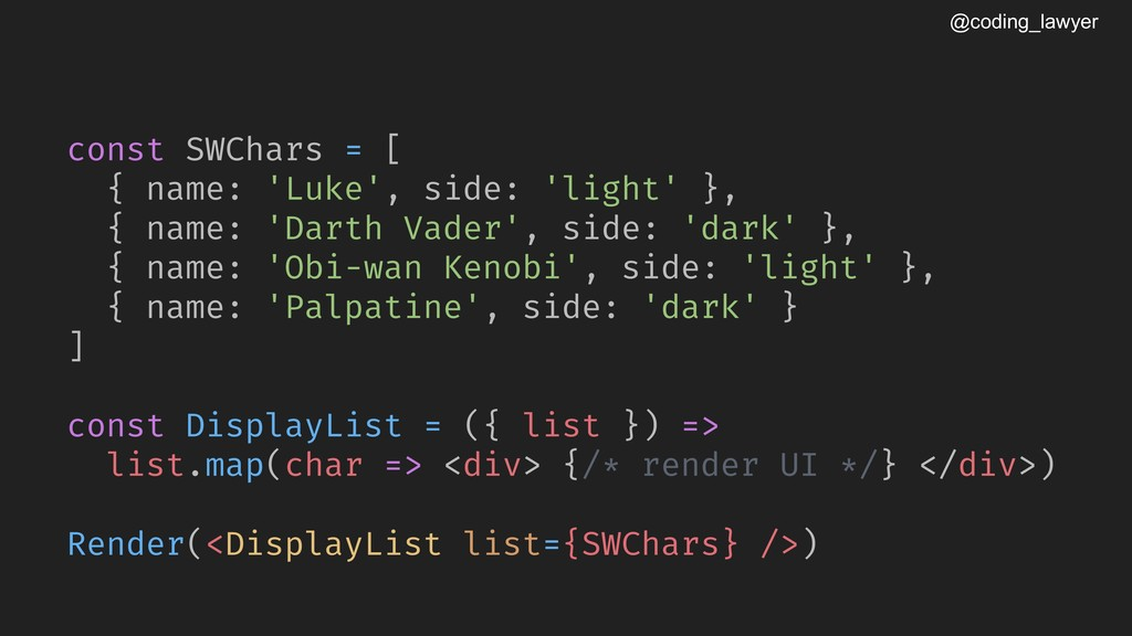 @coding_lawyer const SWChars = [ { name: 'Luke'...