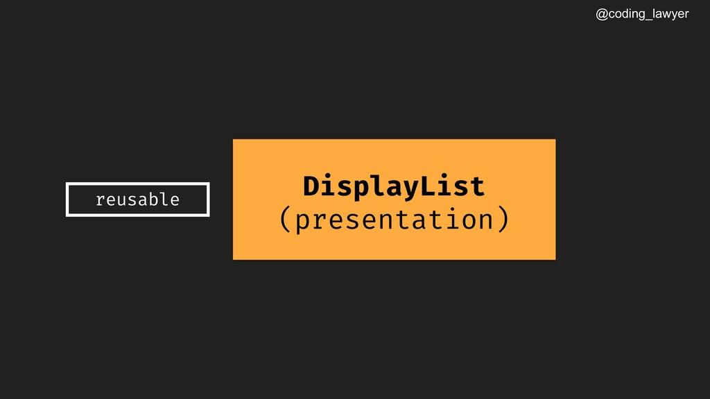 @coding_lawyer DisplayList (presentation) reusa...