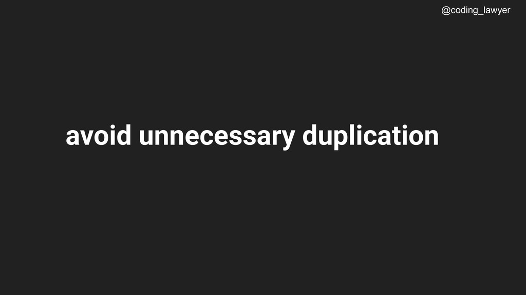 @coding_lawyer avoid unnecessary duplication