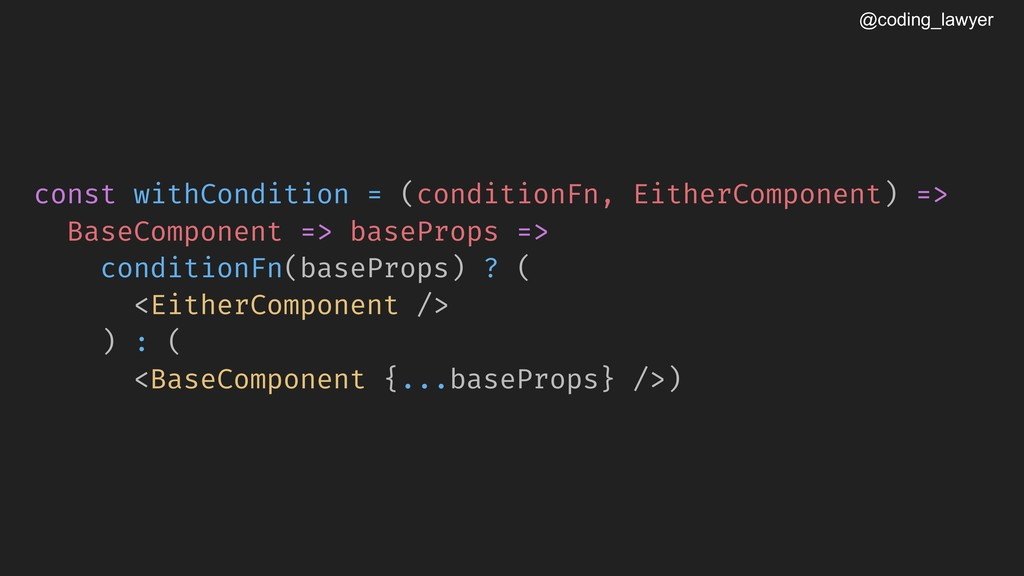 @coding_lawyer const withCondition = (condition...