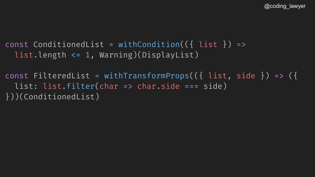 @coding_lawyer const ConditionedList = withCond...