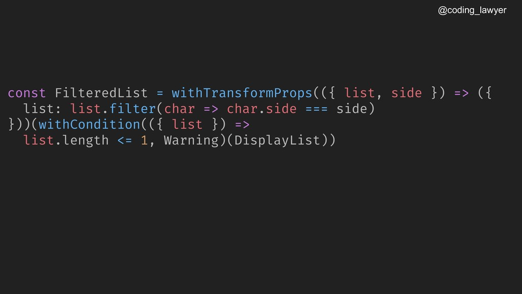 @coding_lawyer const FilteredList = withTransfo...