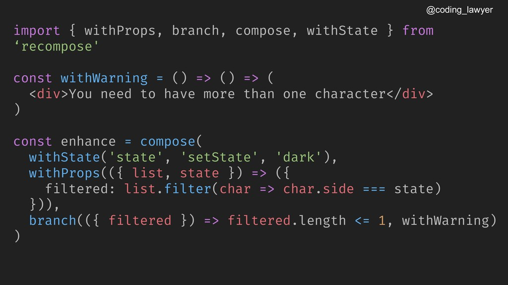 @coding_lawyer import { withProps, branch, comp...