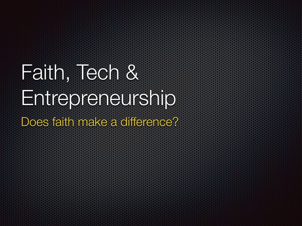 Faith, Tech & Entrepreneurship Does faith make ...