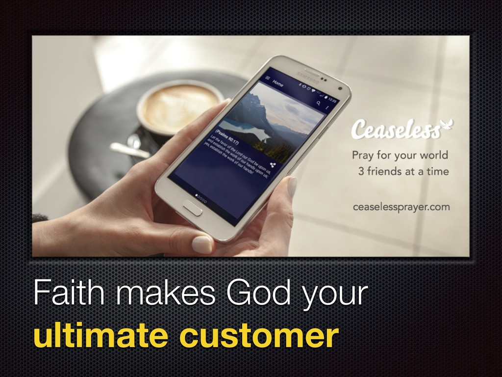 Faith makes God your 