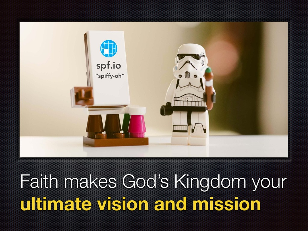 Faith makes God's Kingdom your 