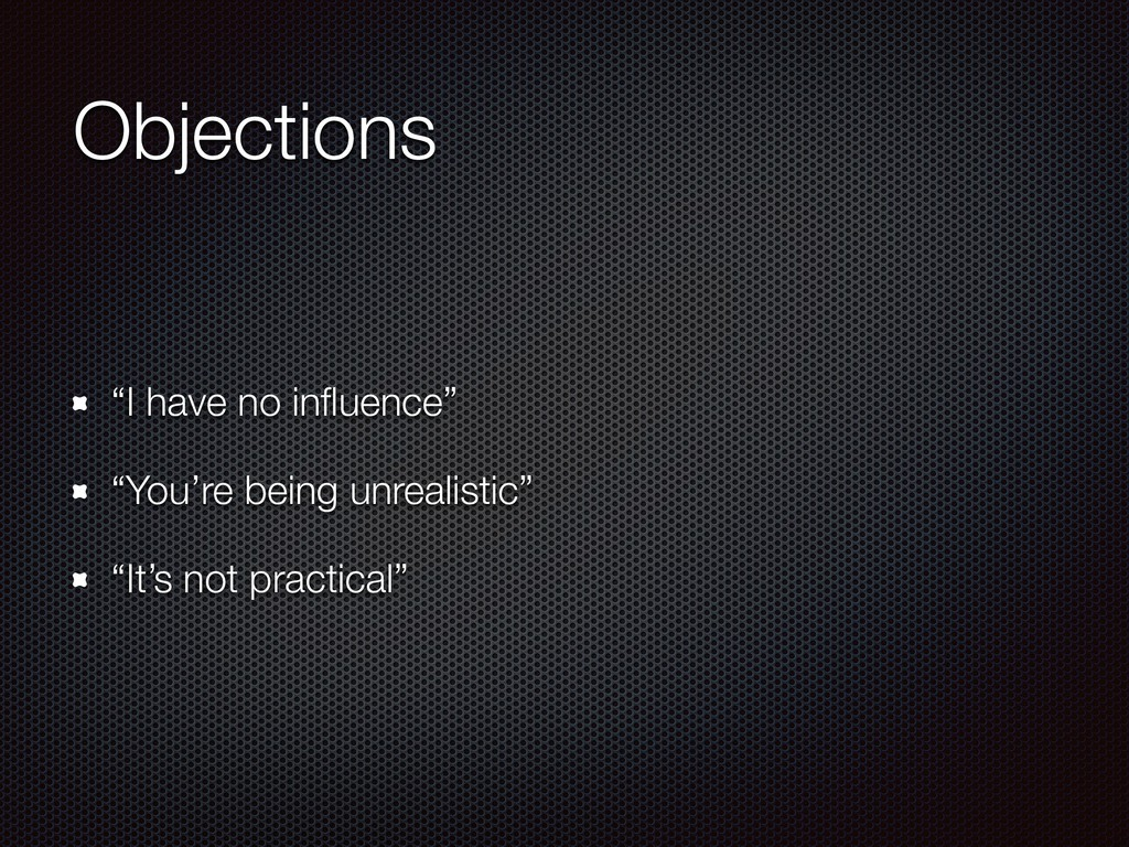 "Objections ""I have no influence"" ""You're being u..."
