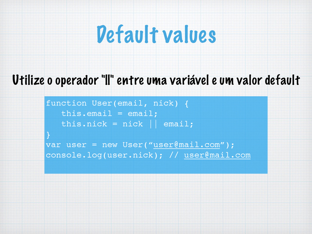 Default values function User(email, nick) { thi...