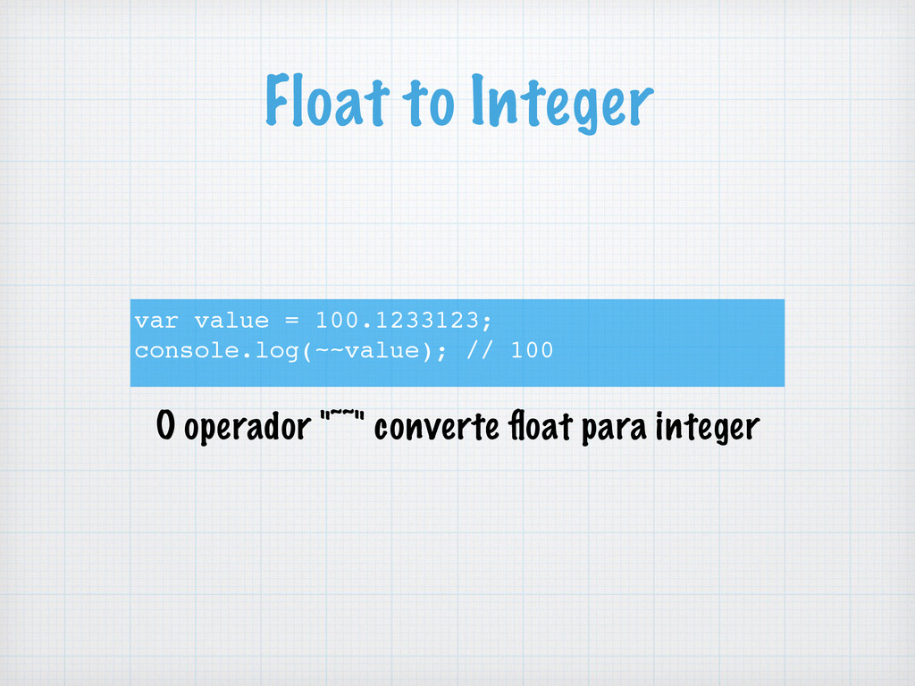 Float to Integer var value = 100.1233123; conso...