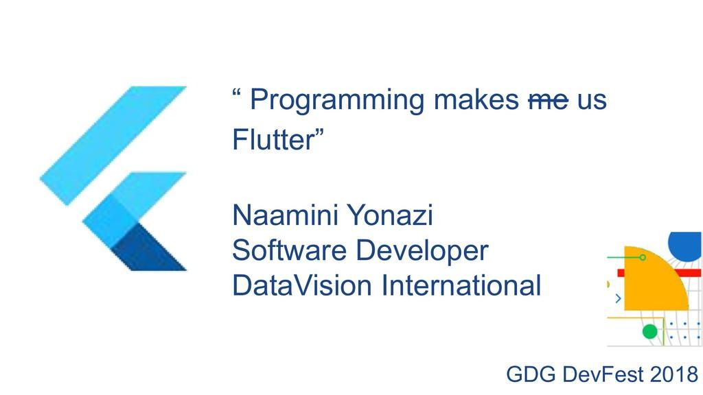""" Programming makes me us Flutter"" Naamini Yona..."