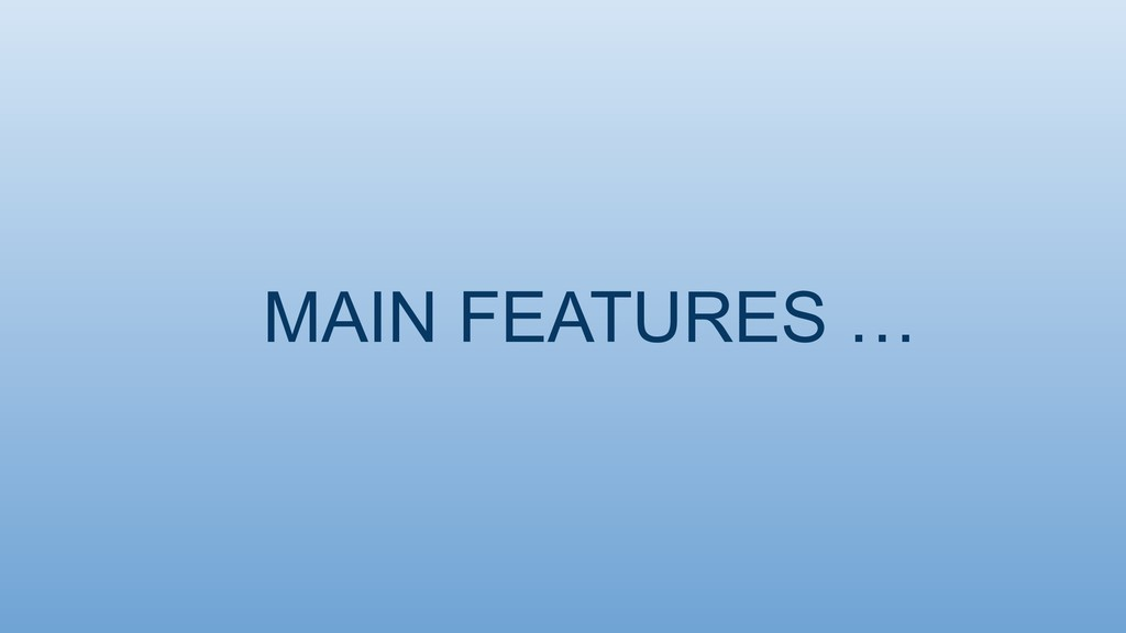 MAIN FEATURES …