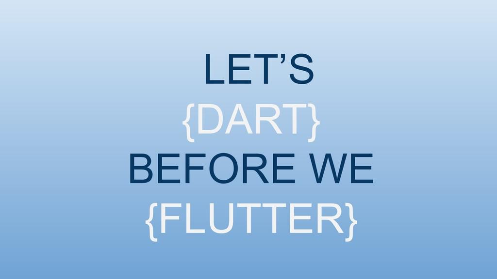 LET'S {DART} BEFORE WE {FLUTTER}