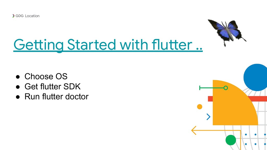 Getting Started with flutter .. Location ● Choo...