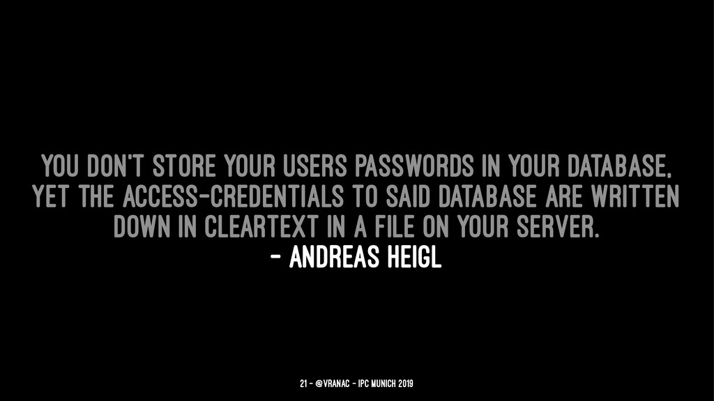 You don't store your users passwords in your da...