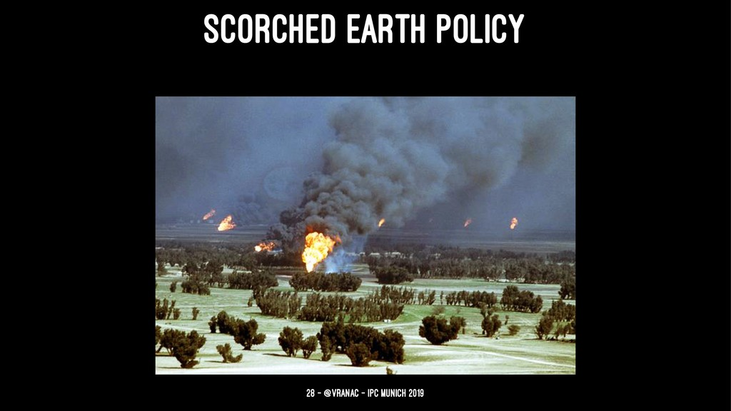 SCORCHED EARTH POLICY 28 — @vranac - IPC Munich...
