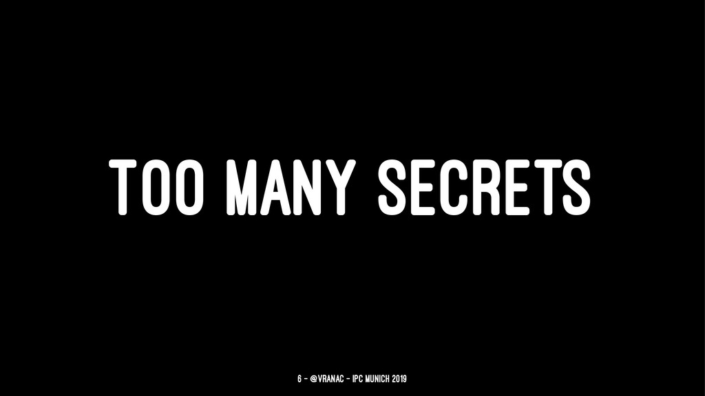 TOO MANY SECRETS 6 — @vranac - IPC Munich 2019