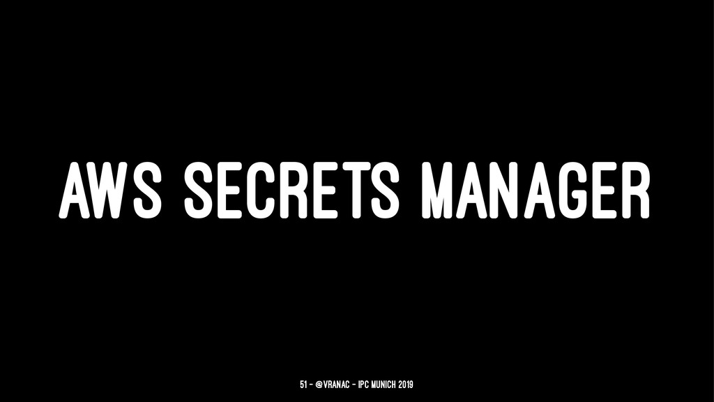 AWS SECRETS MANAGER 51 — @vranac - IPC Munich 2...