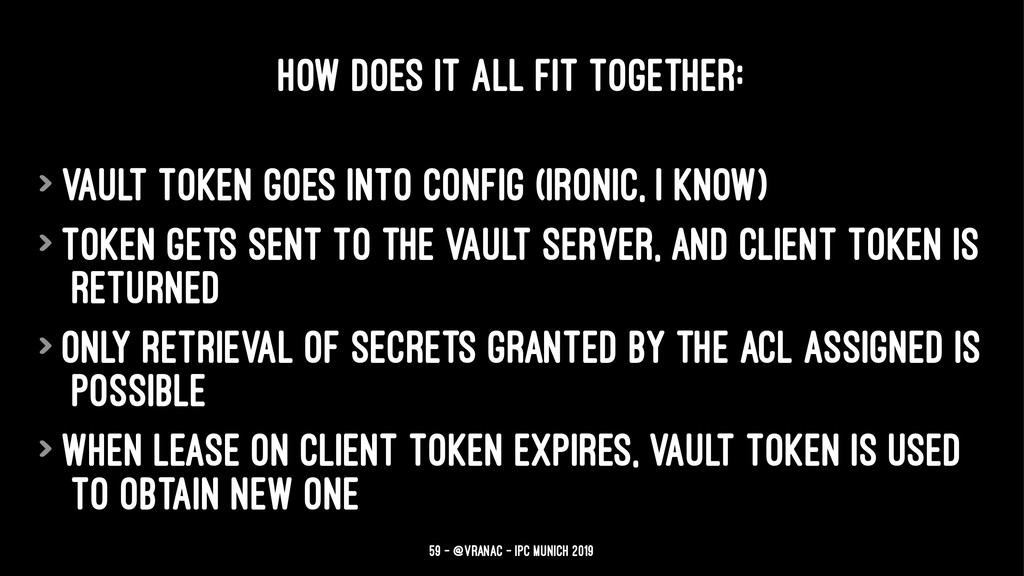 HOW DOES IT ALL FIT TOGETHER: > vault token goe...