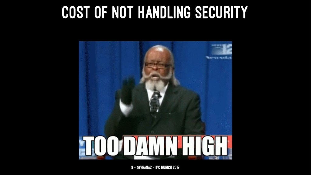 COST OF NOT HANDLING SECURITY 9 — @vranac - IPC...