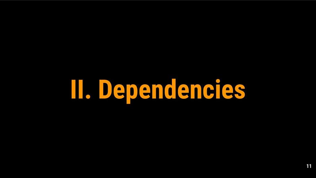 11 II. Dependencies