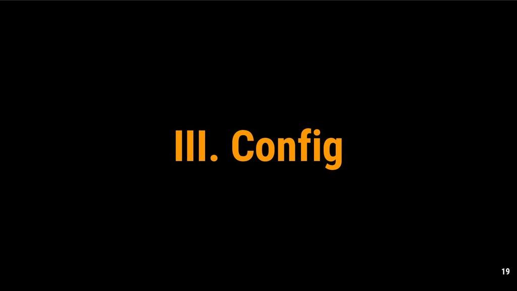 19 III. Config