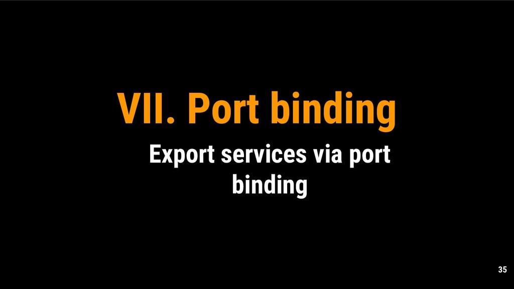 35 VII. Port binding Export services via port b...