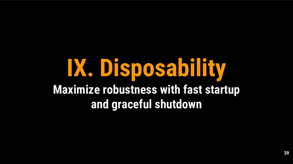 39 IX. Disposability Maximize robustness with f...
