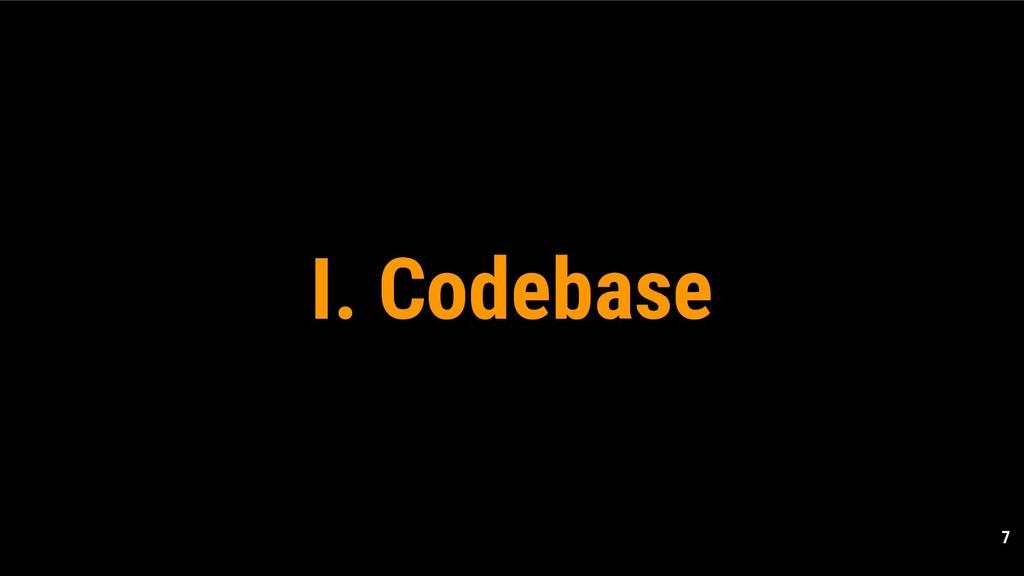 7 I. Codebase