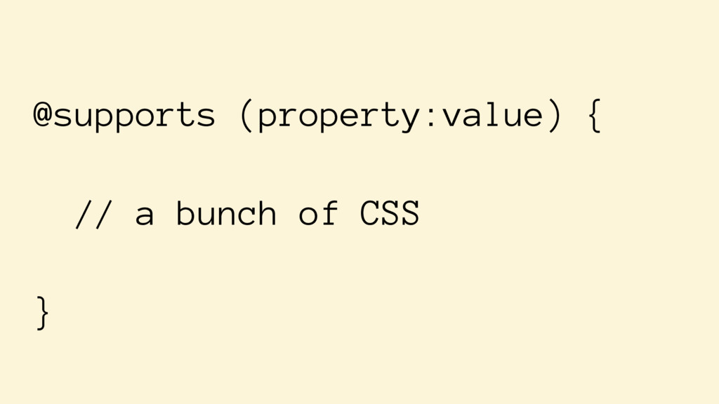 @supports (property:value) { // a bunch of CSS }