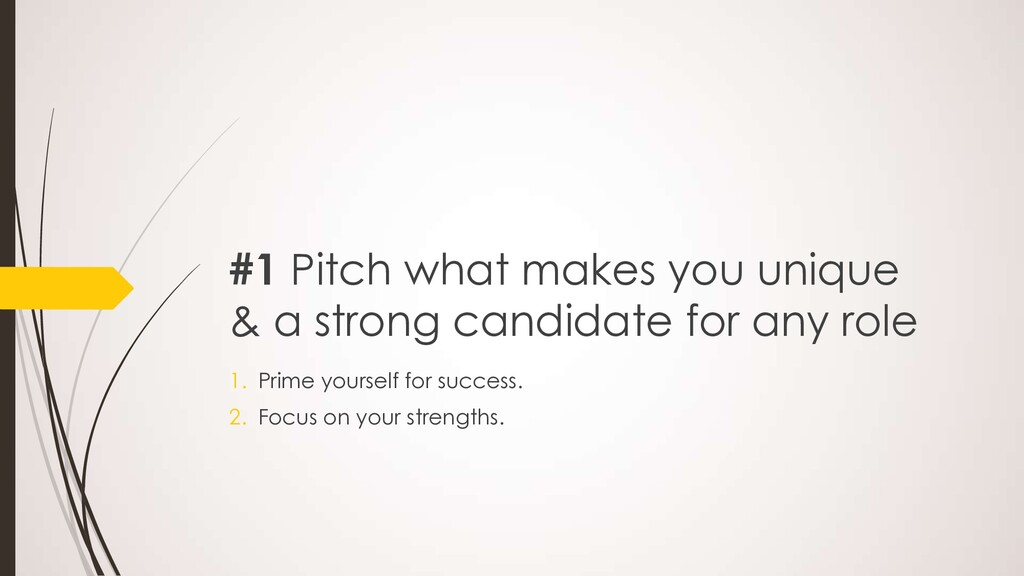 #1 Pitch what makes you unique & a strong candi...