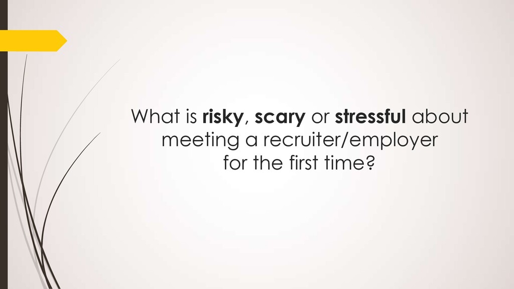 What is risky, scary or stressful about meeting...