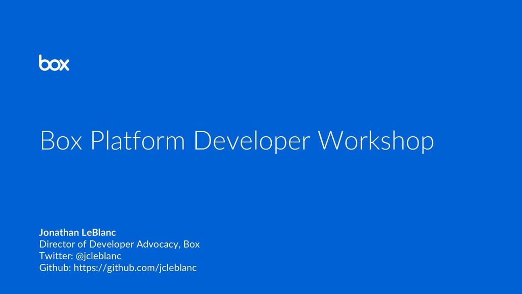 Box Platform Developer Workshop Jonathan LeBlan...