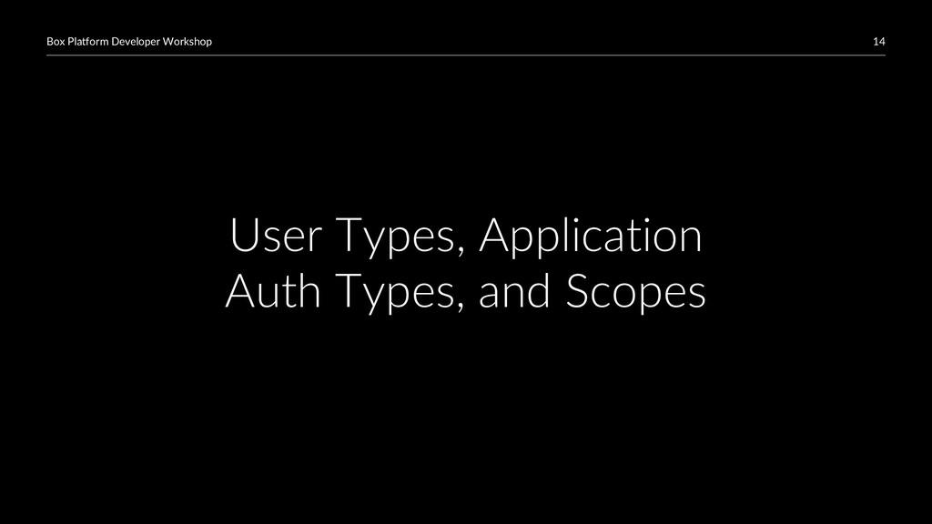 14 Box Platform Developer Workshop User Types, ...