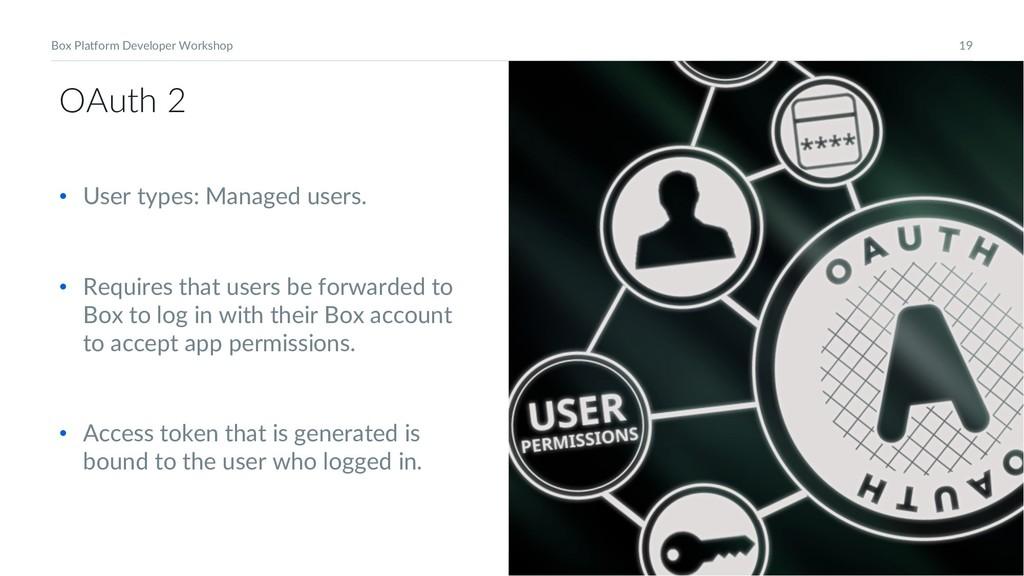 19 Box Platform Developer Workshop OAuth 2 • Us...