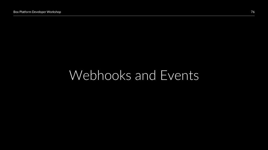 76 Box Platform Developer Workshop Webhooks and...