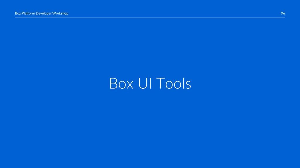 96 Box Platform Developer Workshop Box UI Tools