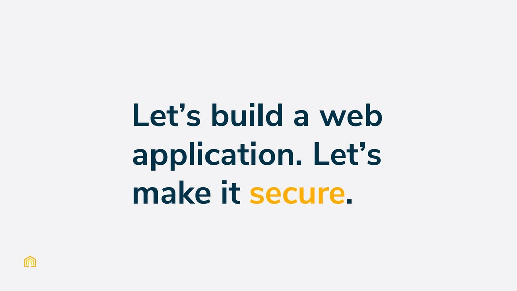 Let's build a web application. Let's make it se...