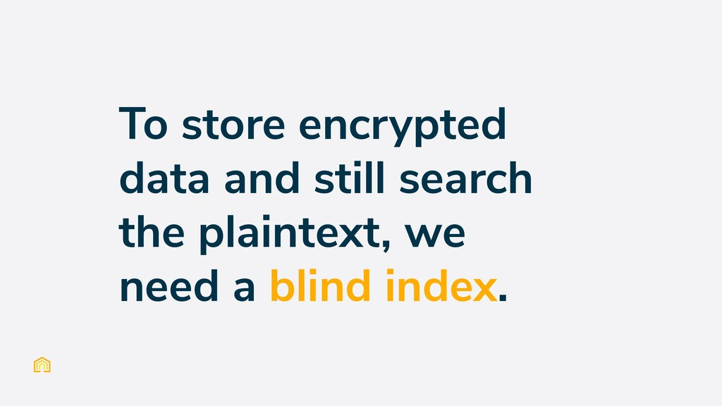 To store encrypted data and still search the pl...