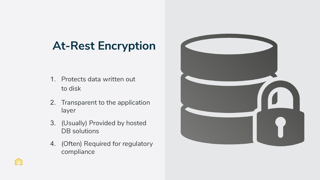 At-Rest Encryption 1. Protects data written out...