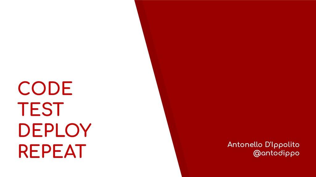 CODE TEST DEPLOY REPEAT Antonello D'Ippolito @a...