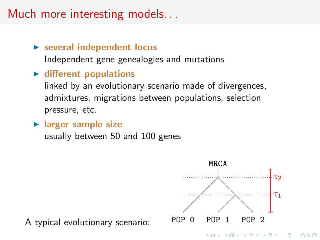 Much more interesting models. . . several indep...