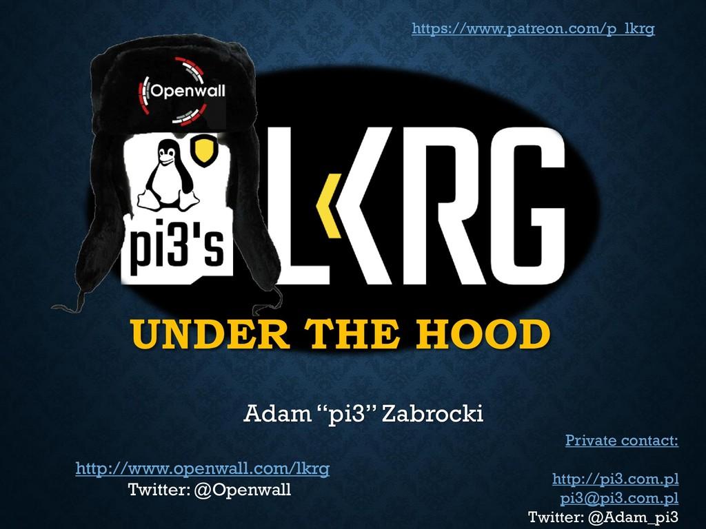 "UNDER THE HOOD Adam ""pi3"" Zabrocki http://www.o..."