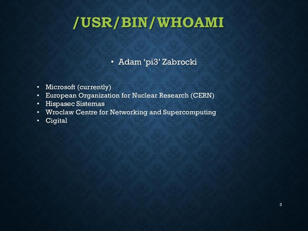 /USR/BIN/WHOAMI • Adam 'pi3' Zabrocki 3 • Micro...