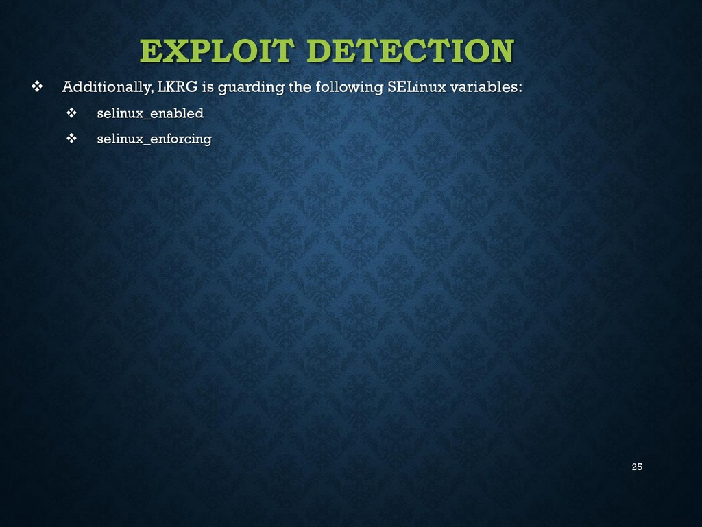 25 EXPLOIT DETECTION  Additionally, LKRG is gu...