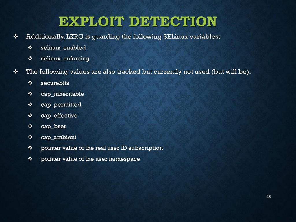 26 EXPLOIT DETECTION  Additionally, LKRG is gu...