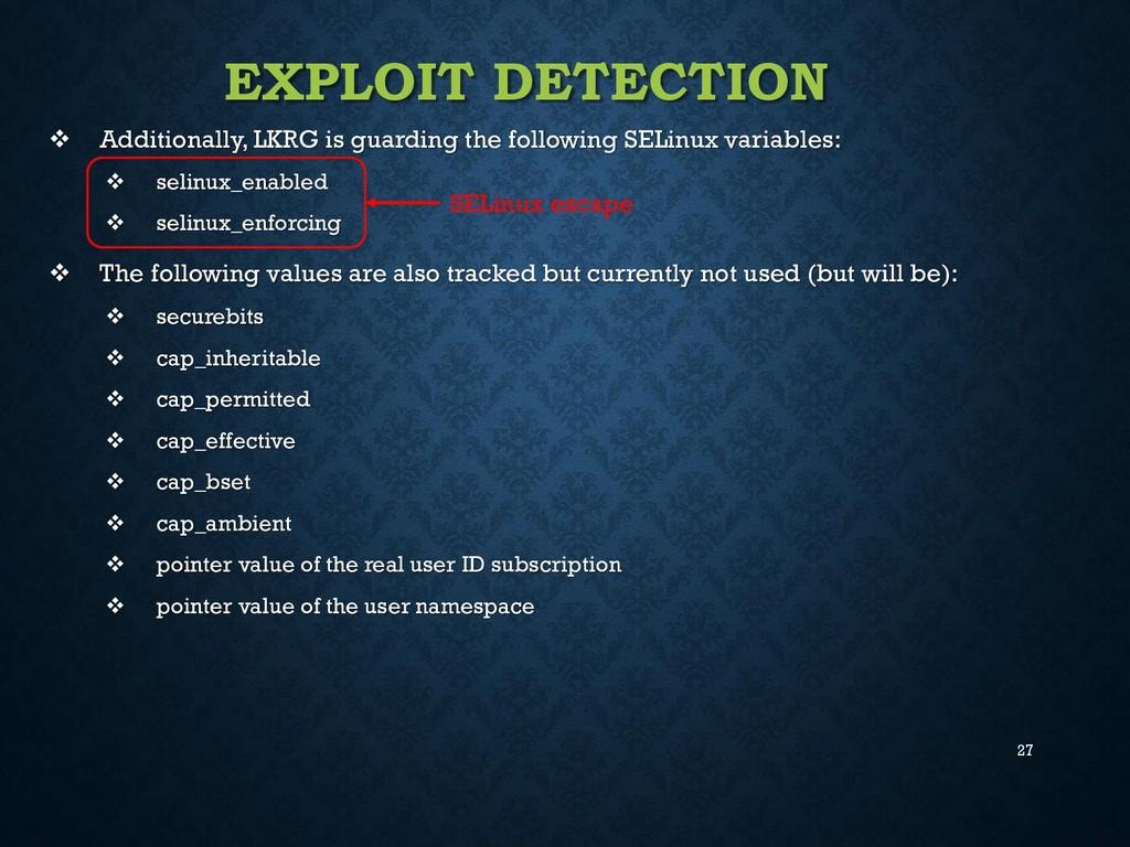 27 EXPLOIT DETECTION  Additionally, LKRG is gu...